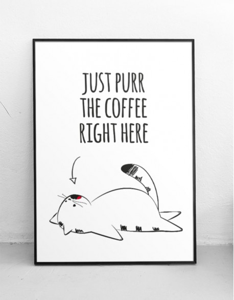 "Plakat ""Just purr the coffee right here"""
