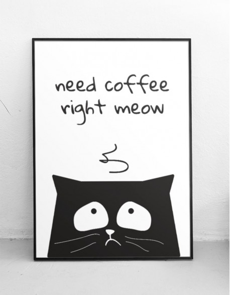 "Plakat ""Need coffee right meow"""