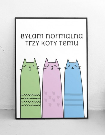 """Plakat """"Byłam normalna 3 koty temu"""" kolor"""