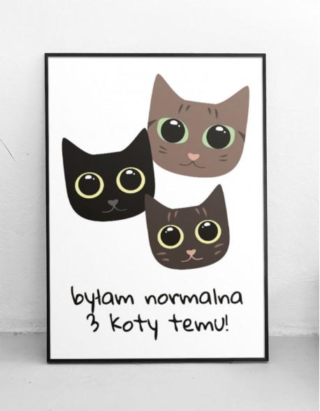 """Plakat """"Byłam normalna 3 koty temu"""" głowy"""