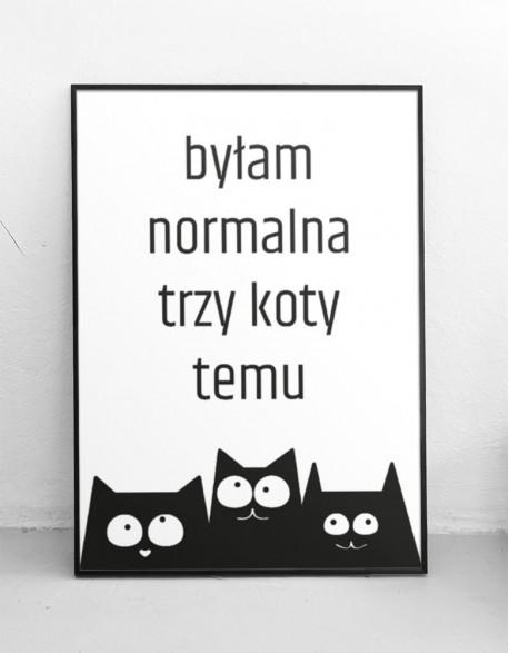 "Plakat ""Byłam normalna 3 koty temu"" koty uniwersalne"